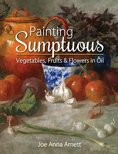 Painting Sumptuous Vegetables, Fruits & Flowers In Oil