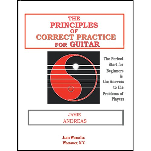 The Principles of Correct Practice for Guitar: The Perfect Start for Beginners and the Answer to the Problems of Players