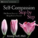 Self-Compassion Step by Step: The Proven Power of Being Kind to Yourself Speech by Kristin Neff Narrated by Kristin Neff