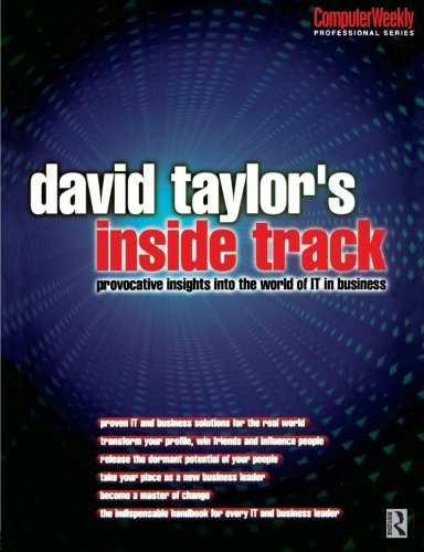 David Taylor's Inside Track: Provocative Insights into the World of IT in Business (Computer Weekly Professional Series,