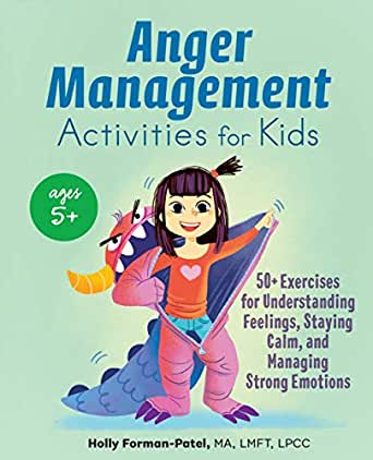 Anger Management Activities For Kids 50 Exercises For Understanding Feelings Staying Calm And Managing Strong Emotions Kindle Edition By Forman Patel Ma Lmft Lpcc Holly Children Kindle Ebooks Amazon Com