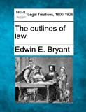 The outlines of Law, Edwin E. Bryant, 124000298X