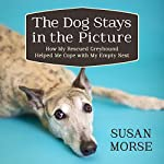 The Dog Stays in the Picture: How My Rescued Greyhound Helped Me Cope with My Empty Nest | Susan Morse