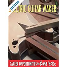 Careers Opportunities for Young People - Electric Guitar Maker