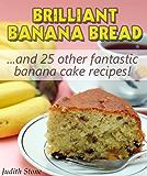 Brilliant Banana Bread & 25 Other Fantastic Banana Cake Recipes