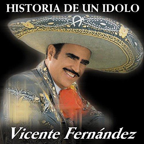 Vicente Fernandez - La Historia de un Idolo Vol. 1 - Zortam Music