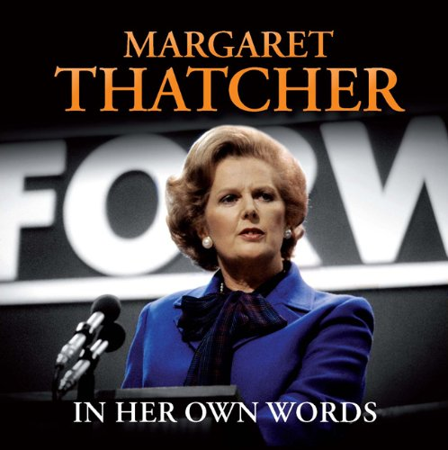 Margaret Thatcher In Her Own Words (2011) (Book) written by Margaret Thatcher