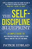 img - for The Self-Discipline Blueprint: A Simple Guide to Beat Procrastination, Achieve Your Goals, and Get the Life You Want book / textbook / text book