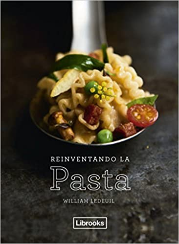 Reinventando la pasta (Cooking): Amazon.es: William Ledeuil, Louis Laurent Grandadam, Ester Gómez Cirera: Libros
