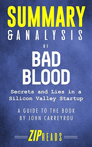 Summary & Analysis of Bad Blood: Secrets and Lies in a Silicon Valley Startup | A Guide to the Book by John Carreyrou