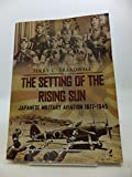 The Setting of the Rising Sun - Japanese Military Aviation 1877-1945