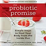 The Probiotic Promise: Simple Steps to Heal Your Body From the Inside Out | Michelle Schoffro Cook