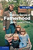 img - for Making Sense of Fatherhood: Gender, Caring and Work book / textbook / text book
