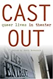 Cast Out: Queer Lives in Theater (Triangulations: Lesbian/Gay/Queer Theater/Drama/Performance) (2006-06-01)