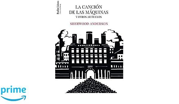 La canción de las máquinas: Y otros artículos Barlin Paisaje: Amazon.es: Sherwood Anderson, Alberto Haller: Libros