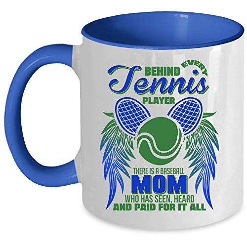 There Is A Baseball Mom Who Has Seen For It All Coffee Mug, Behind Every Tennis Player Accent Mug, Unique Gift Idea for Women (Accent Mug - Blue) - Mug 11 oz accent mug - blue