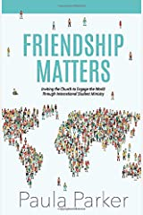 Friendship Matters: Inviting the Church to Engage the World through International Student Ministry Paperback