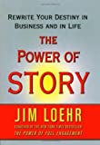 The Power of Story: Rewrite Your Destiny in Business and in Life by Jim Loehr (2007-09-18)