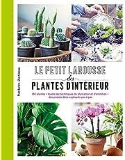 Le petit Larousse des plantes d'intérieur: 180 plantes • Toutes les techniques de plantation et d'entretien • des projets déco expliqués pas à pas