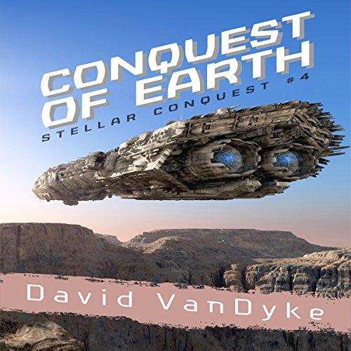 Conquest of Earth: Stellar Conquest Series Book 4 (Audio Series Stellar)