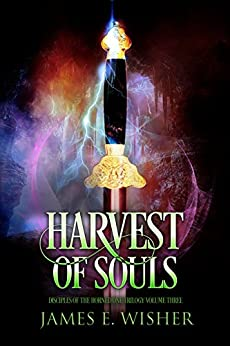 Harvest of Souls: Disciples of the Horned One Volume Three (Soul Force Saga Book 3) by [Wisher, James]