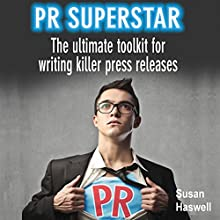 PR Superstar: The Ultimate Toolkit for Writing Killer Press Releases Audiobook by Susan Haswell Narrated by Tom Freeman