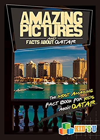 Amazing Pictures and Facts About Qatar: The Most Amazing Fact Book for Kids About Qatar (Kid's U) (Amazing People)