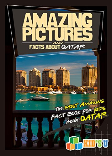 >>BEST>> Amazing Pictures And Facts About Qatar: The Most Amazing Fact Book For Kids About Qatar (Kid's U). sectors European culture Updates means electo