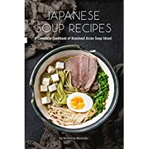 Japanese Soup Recipes: A Complete Cookbook of Knockout Asian Soup Ideas!