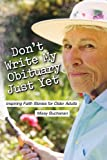 Don't Write My Obituary Just Yet: Inspiring Faith Stories for Older Adults