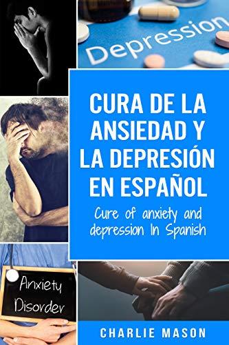 Cura de la ansiedad y la depresión En español/ Cure of ...