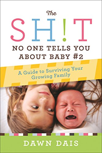 The Sh!t No One Tells You About Baby #2: A Guide To Surviving Your Growing Family