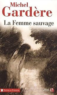 La femme sauvage : récit-enquête, Gardère, Michel
