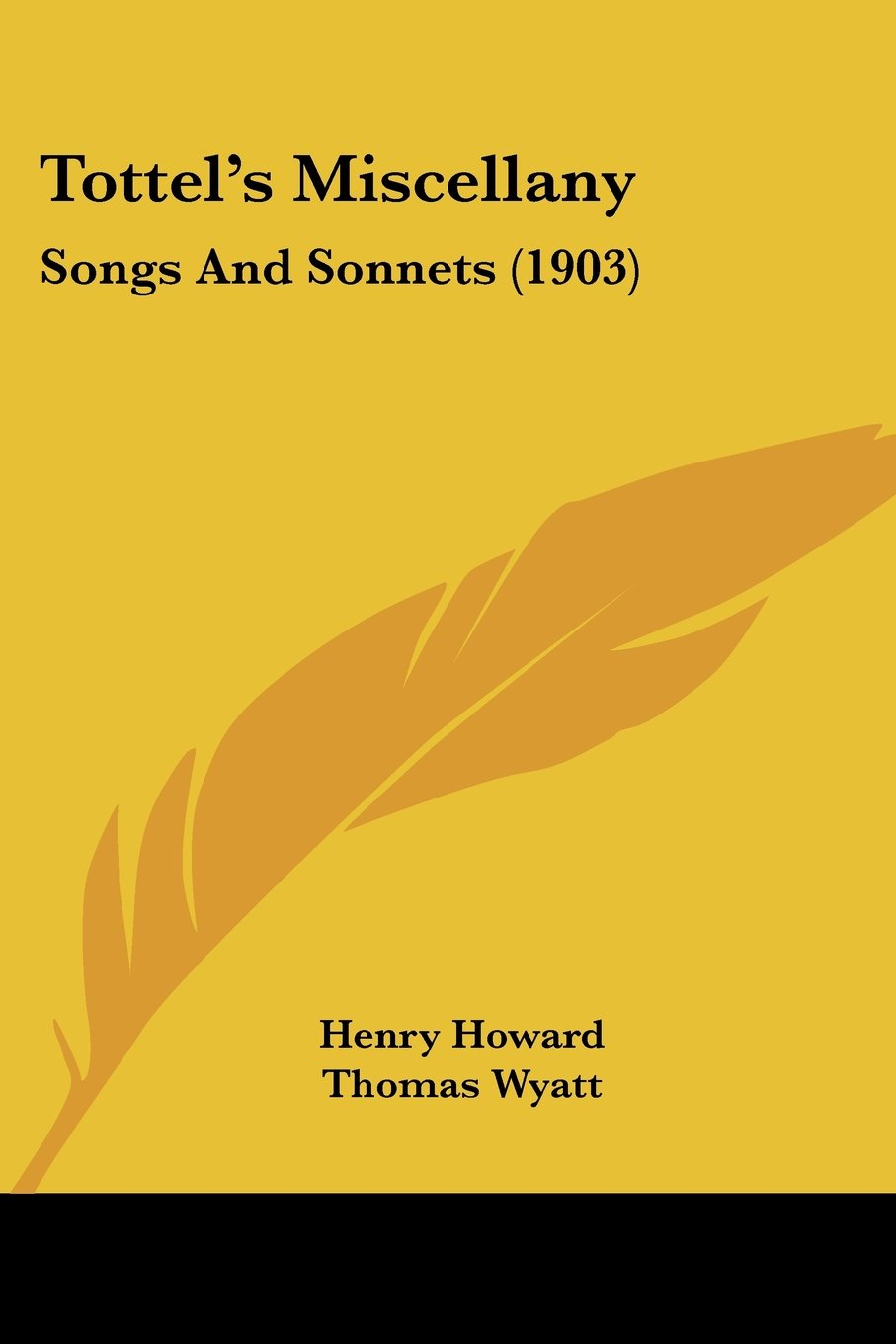 Tottel\'s Miscellany: Songs And Sonnets (1903): Henry Howard, Thomas ...