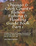 Chicago & Cook County Illinois Fishing & Floating Guide Book Part 1: Complete fishing and floating information for Cook County Illinois Part 1 from ... (Illinois Fishing & Floating Guide Books)