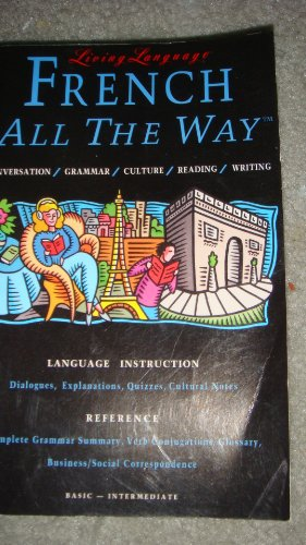 French All the Way: Conversation/Grammar/Culture/Reading/Writing: Basic-Intermediate (Living Language Series)