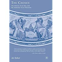 The Chosen: The History of an Idea, the Anatomy of an Obsession