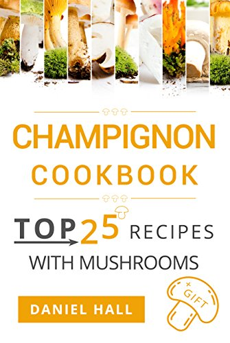 Champignon cookbook: top 25 recipes with mushrooms. by [Hall, Daniel]