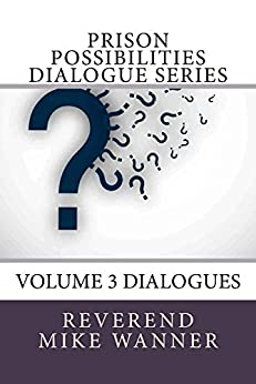 Prison Possibilities Dialogue Series: Volume 3 Dialogues by [Wanner, Reverend Mike]