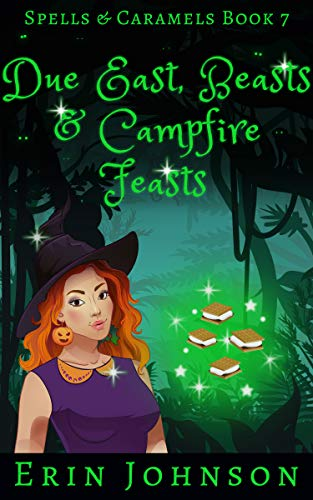 Due East, Beasts & Campfire Feasts: A Cozy Witch Mystery (Spells & Caramels Book 7)