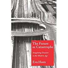 The Future as Catastrophe: Imagining Disaster in the Modern Age
