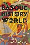 The Basque History of the World, Mark Kurlansky, 0802713491