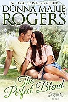 The Perfect Blend (Welcome To Redemption Book 3) by [Rogers, Donna Marie]