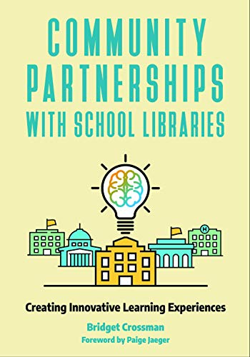 Community Partnerships with School Libraries: Creating Innovative Learning Experiences por Bridget Crossman