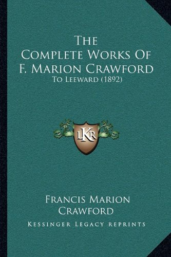 - The Complete Works Of F. Marion Crawford: To Leeward (1892)