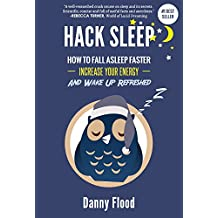 Hack Sleep: How to Fall Asleep Faster, Sleep Better and Sleep Well, and Naturally Reverse Sleep Disorders (Hacks to Create a New Future Book 4)