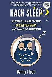 Hack Sleep: How to Fall Asleep Faster, Sleep Better and Sleep Well, and Naturally Reverse Sleep Disorders (Hacks to Create a New Future Book 4)