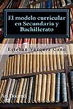El modelo curricular en Secundaria y Bahillerato (Spanish Edition)