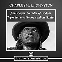Jim Bridger: Founder of Bridger Wyoming and Famous Indian Fighter Audiobook by Charles H. L. Johnston Narrated by Larry G. Jones