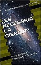 ¿ES NECESARIA LA CIENCIA?: RAZONAMIENTO COSMOLÓGICO DE LA VIDA (LA CIENCIA Y SUS APORTES Nº 1) (SPANISH EDITION)  FROM DANIEL FERNANDO MOSQUERA QUINTERO